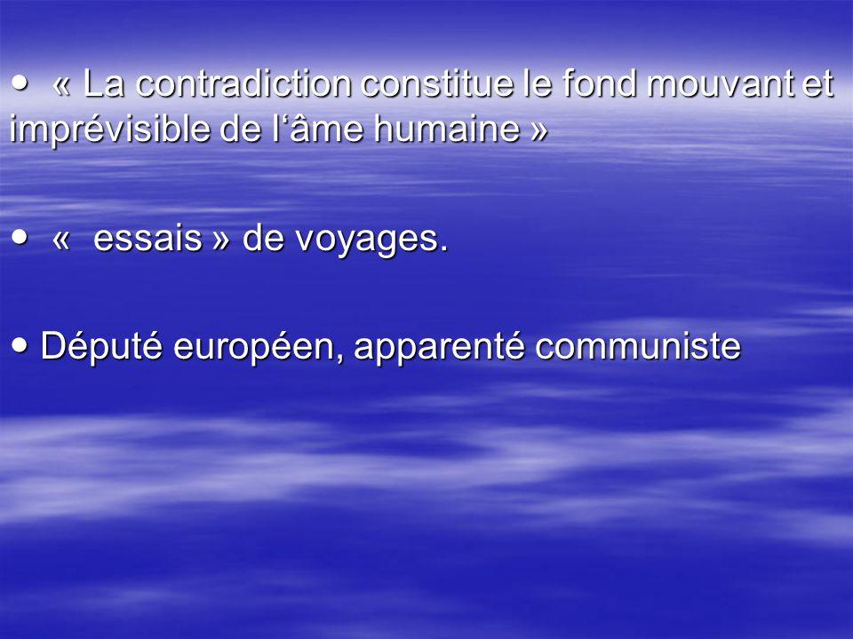  « La contradiction constitue le fond mouvant et imprévisible de l'âme humaine »