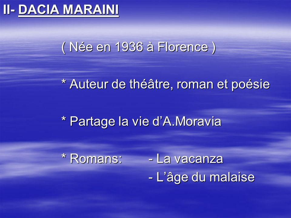 II- DACIA MARAINI ( Née en 1936 à Florence ) * Auteur de théâtre, roman et poésie. * Partage la vie d'A.Moravia.