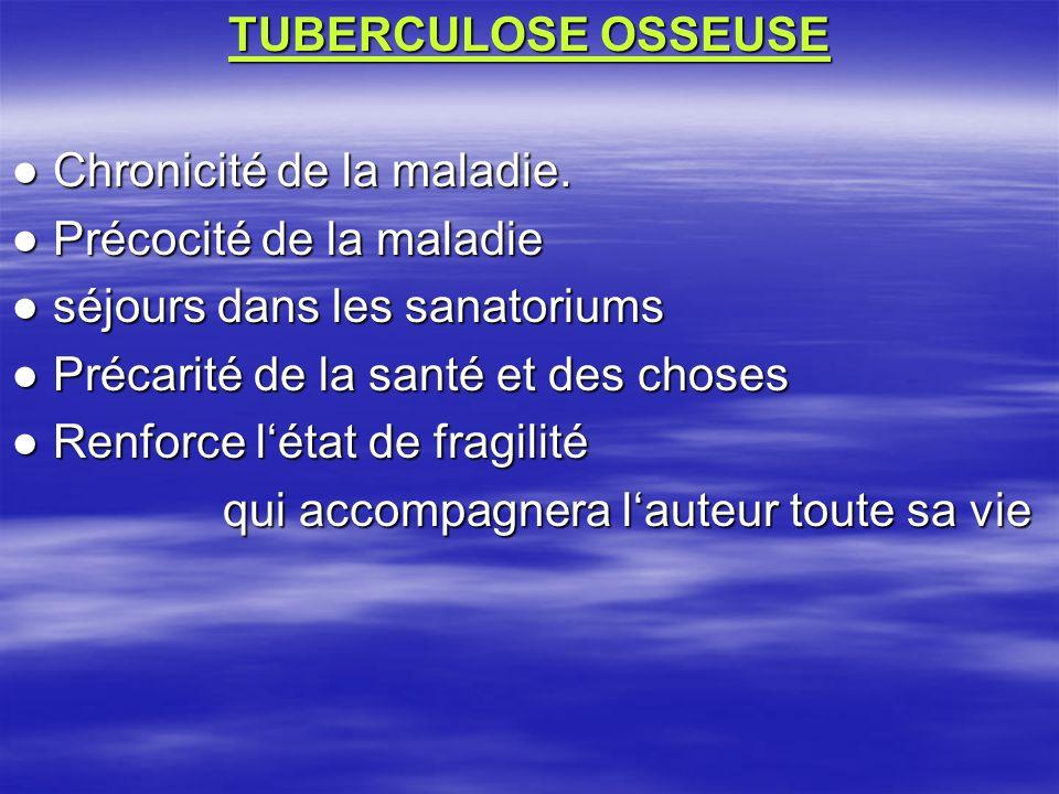 TUBERCULOSE OSSEUSE ● Chronicité de la maladie. ● Précocité de la maladie. ● séjours dans les sanatoriums.