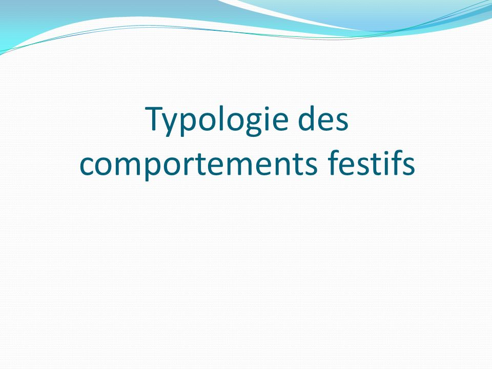 Typologie des comportements festifs