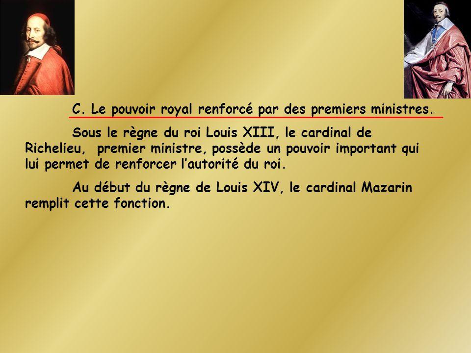 C. Le pouvoir royal renforcé par des premiers ministres.