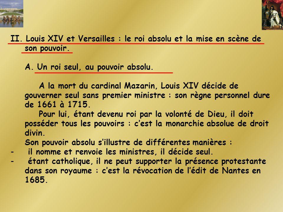II. Louis XIV et Versailles : le roi absolu et la mise en scène de son pouvoir.
