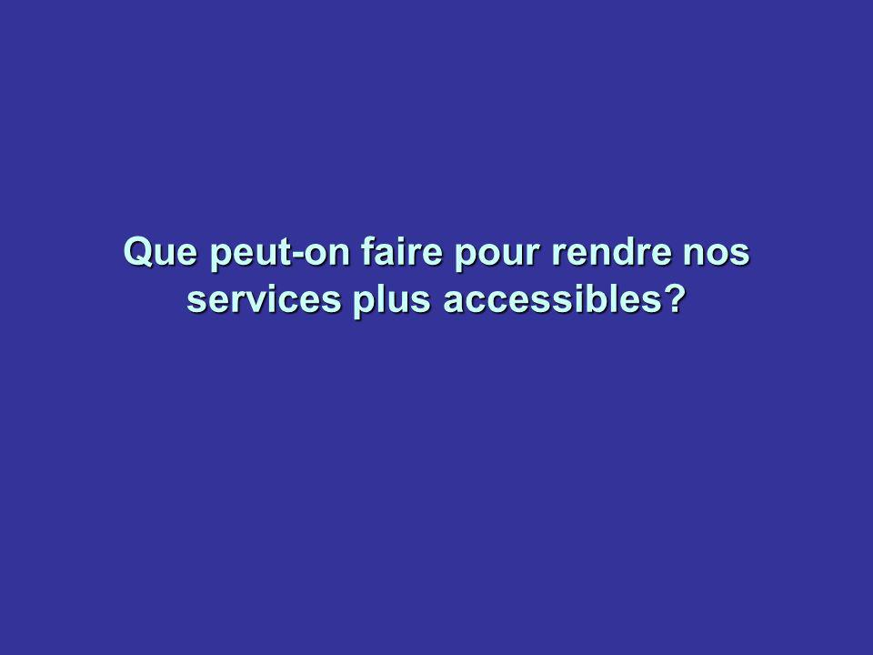 Que peut-on faire pour rendre nos services plus accessibles