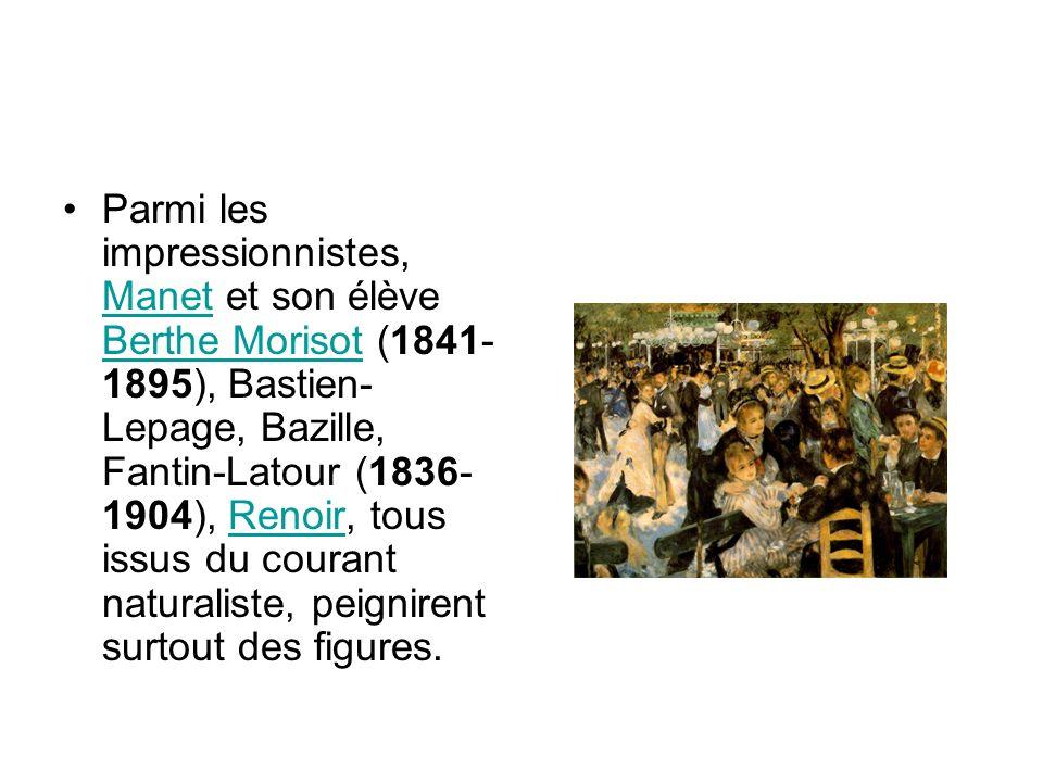 Parmi les impressionnistes, Manet et son élève Berthe Morisot (1841-1895), Bastien-Lepage, Bazille, Fantin-Latour (1836-1904), Renoir, tous issus du courant naturaliste, peignirent surtout des figures.