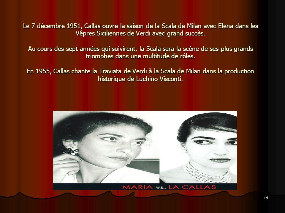 Le 7 décembre 1951, Callas ouvre la saison de la Scala de Milan avec Elena dans les Vêpres Siciliennes de Verdi avec grand succès.