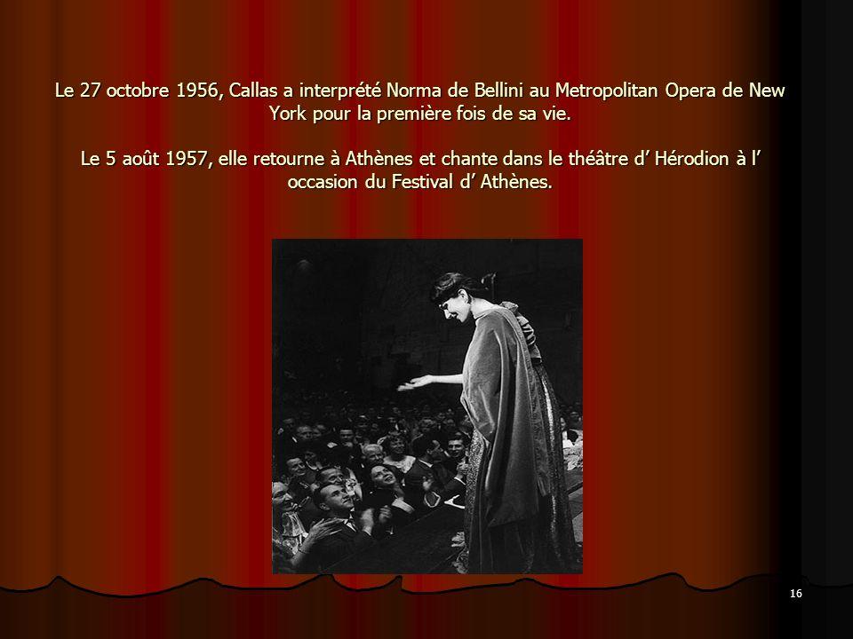 Le 27 octobre 1956, Callas a interprété Norma de Bellini au Metropolitan Opera de New York pour la première fois de sa vie.