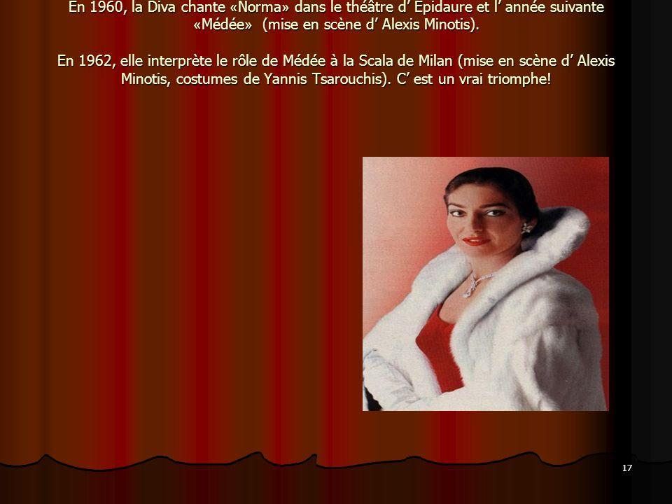 En 1960, la Diva chante «Norma» dans le théâtre d' Épidaure et l' année suivante «Médée» (mise en scène d' Alexis Minotis).