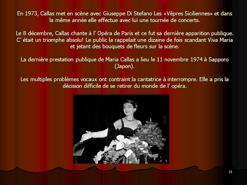 En 1973, Callas met en scène avec Giuseppe Di Stefano Les «Vêpres Siciliennes» et dans la même année elle effectue avec lui une tournée de concerts.