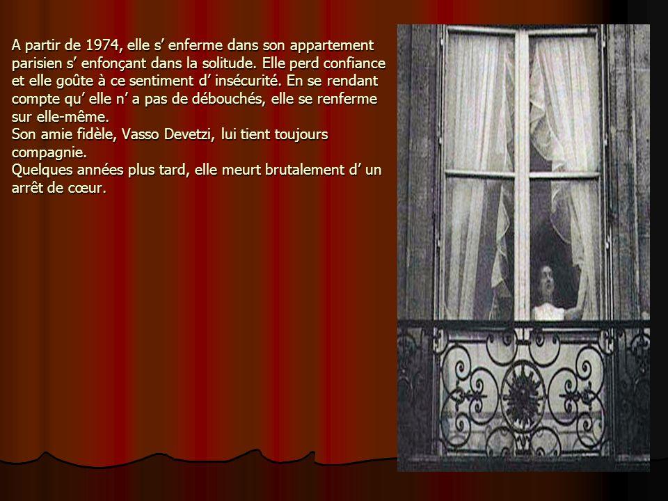 A partir de 1974, elle s' enferme dans son appartement parisien s' enfonçant dans la solitude.