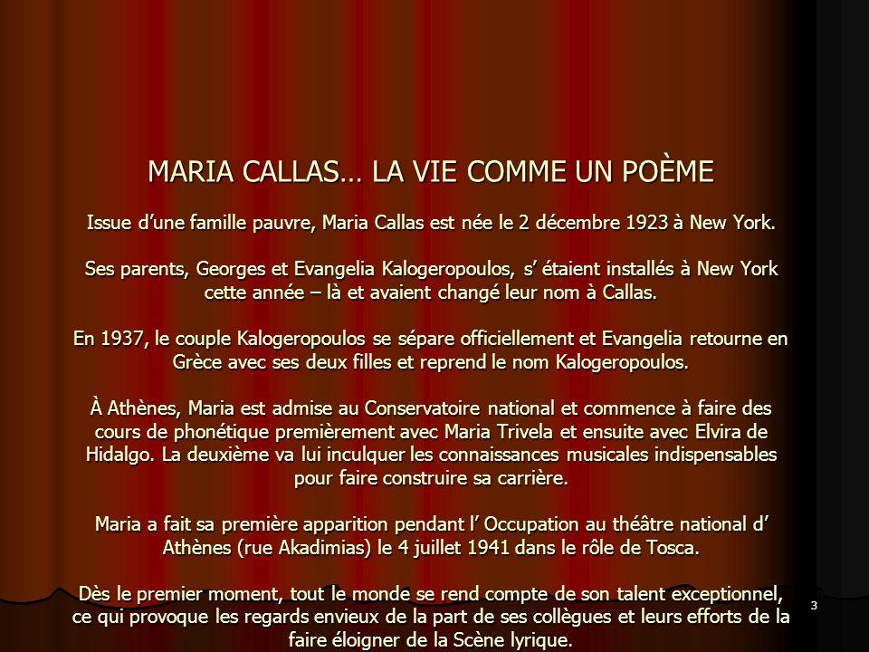MARIA CALLAS… LA VIE COMME UN POÈME Issue d'une famille pauvre, Maria Callas est née le 2 décembre 1923 à New York.