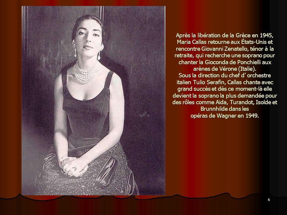 Après la libération de la Grèce en 1945, Maria Callas retourne aux États-Unis et rencontre Giovanni Zenatello, ténor à la retraite, qui recherche une soprano pour chanter la Gioconda de Ponchielli aux arènes de Vérone (Italie).