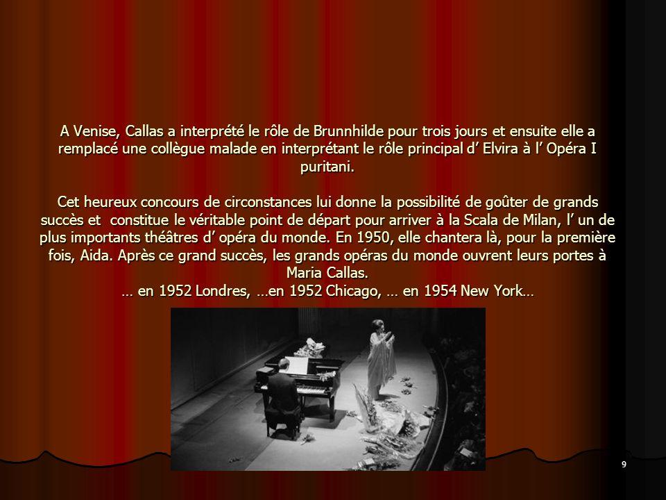 A Venise, Callas a interprété le rôle de Brunnhilde pour trois jours et ensuite elle a remplacé une collègue malade en interprétant le rôle principal d' Elvira à l' Opéra I puritani.