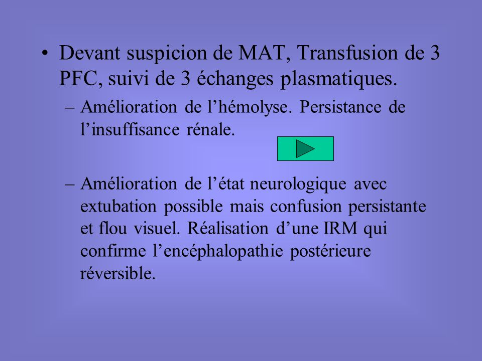 Devant suspicion de MAT, Transfusion de 3 PFC, suivi de 3 échanges plasmatiques.