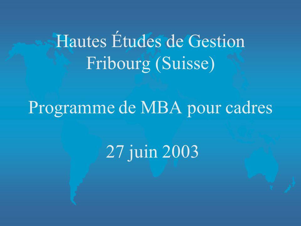 Hautes Études de Gestion Fribourg (Suisse) Programme de MBA pour cadres 27 juin 2003