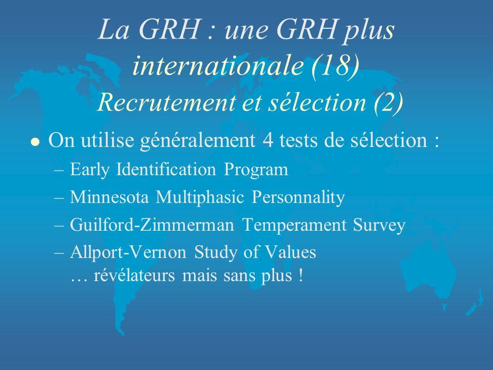 La GRH : une GRH plus internationale (18) Recrutement et sélection (2)
