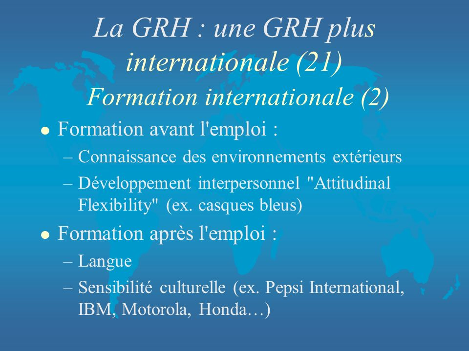 La GRH : une GRH plus internationale (21) Formation internationale (2)