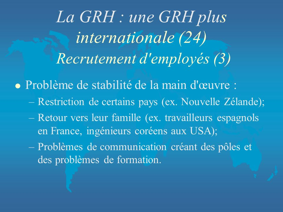 La GRH : une GRH plus internationale (24) Recrutement d employés (3)