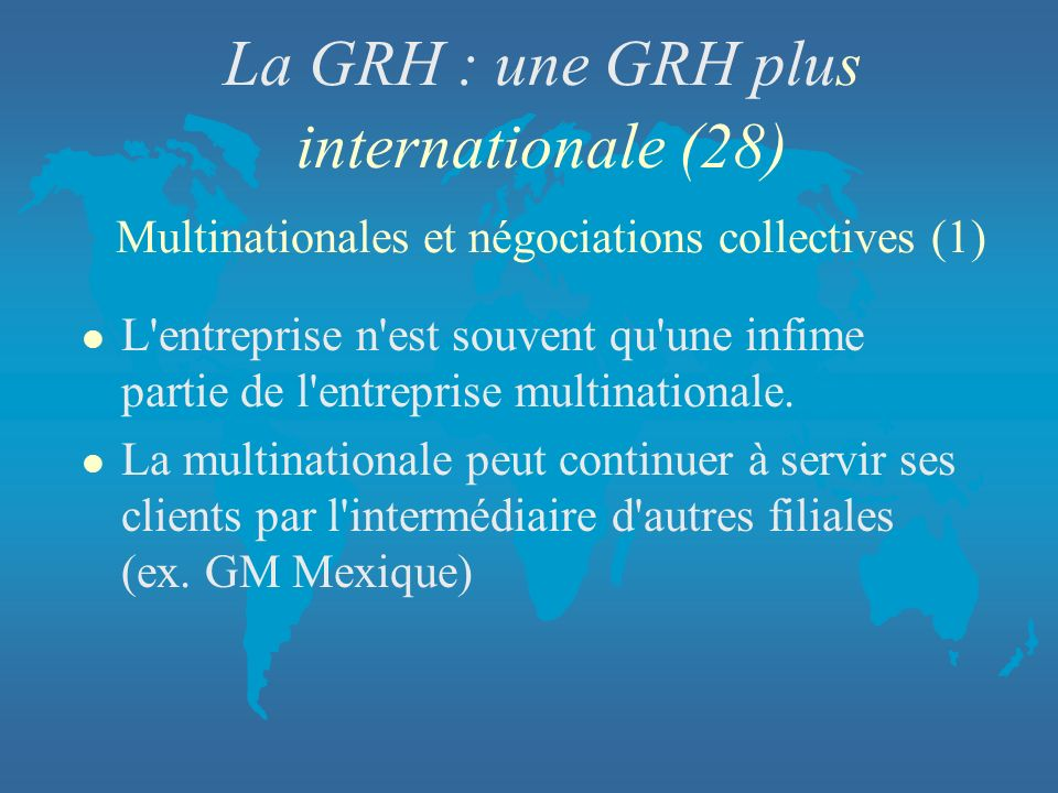 La GRH : une GRH plus internationale (28) Multinationales et négociations collectives (1)