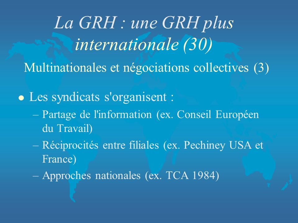 La GRH : une GRH plus internationale (30) Multinationales et négociations collectives (3)