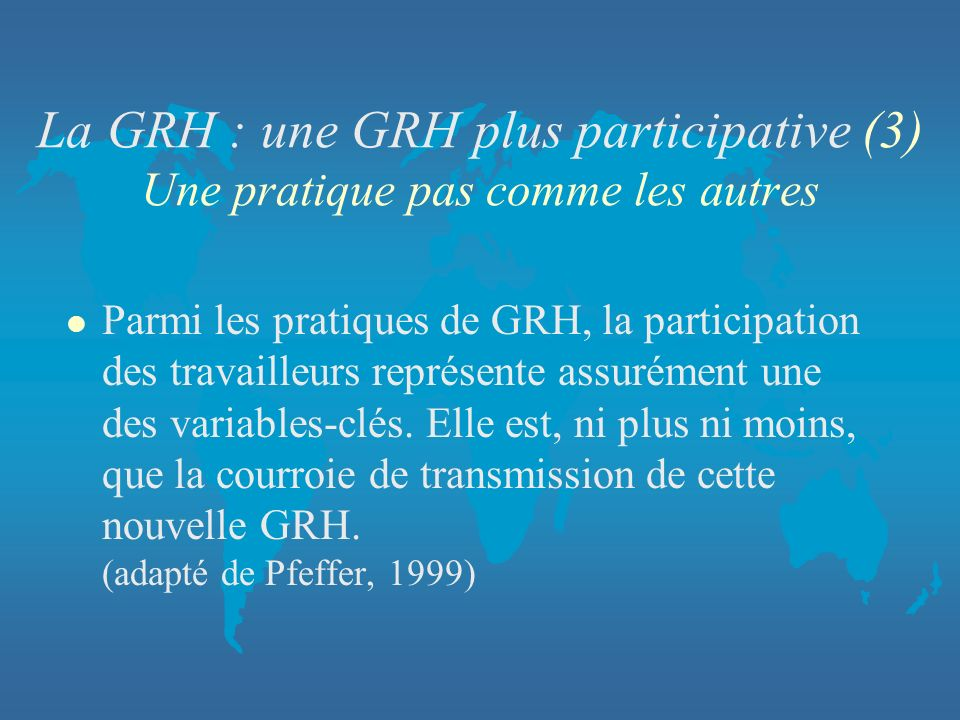 La GRH : une GRH plus participative (3) Une pratique pas comme les autres