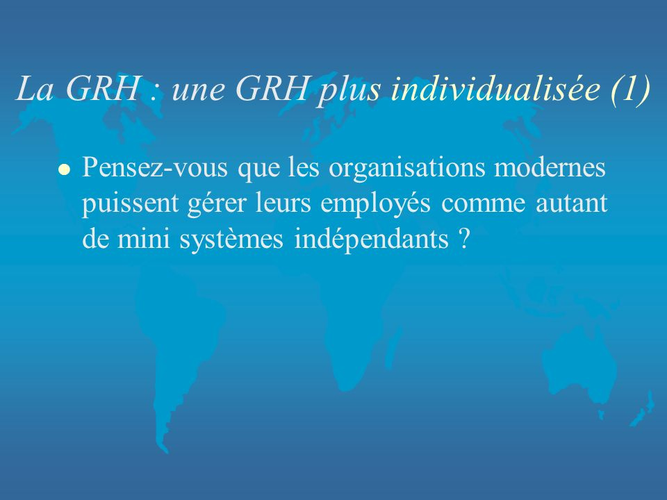 La GRH : une GRH plus individualisée (1)