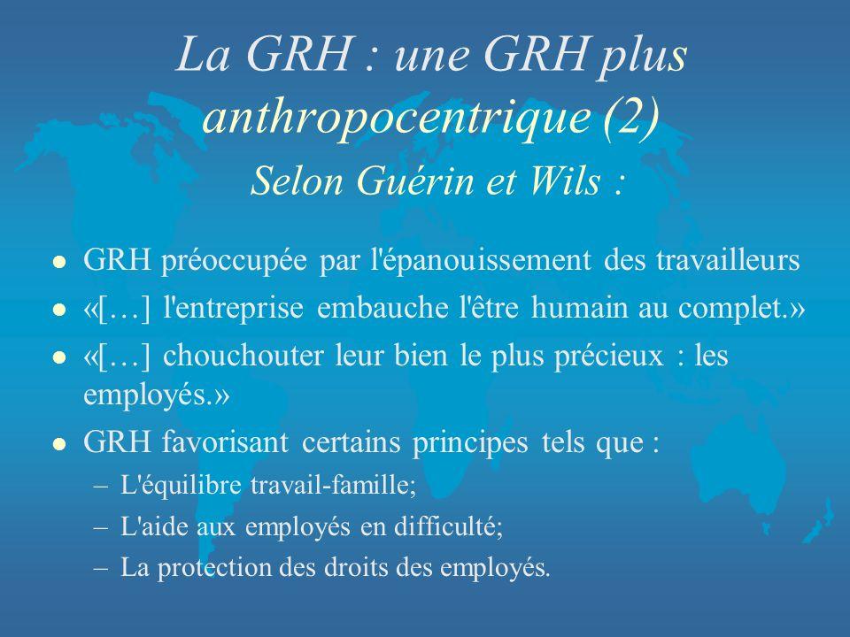 La GRH : une GRH plus anthropocentrique (2) Selon Guérin et Wils :