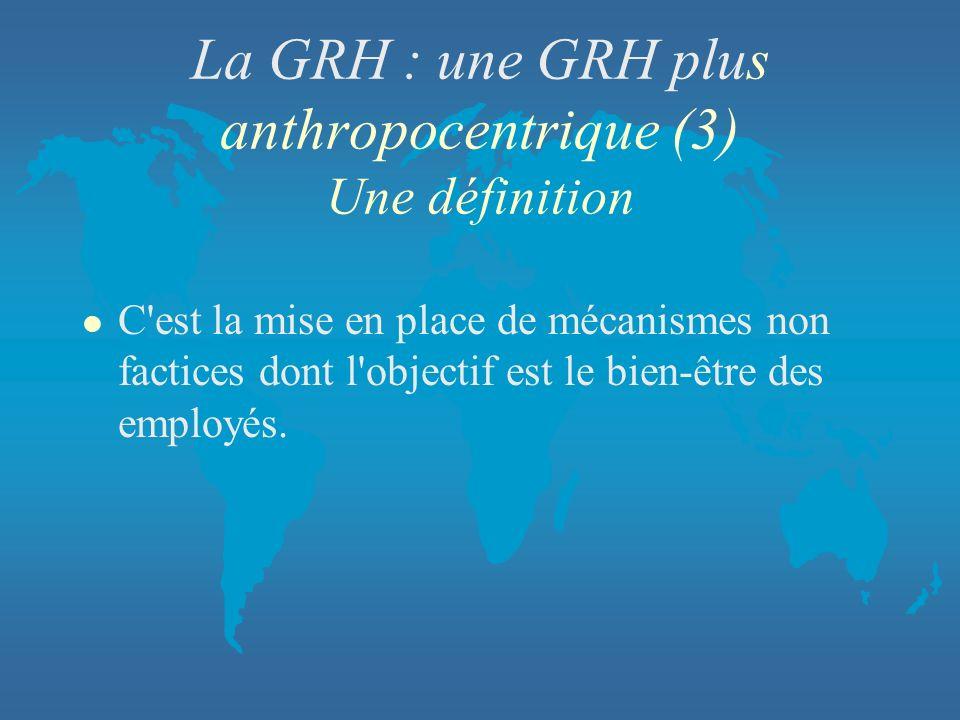 La GRH : une GRH plus anthropocentrique (3) Une définition
