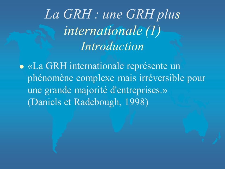 La GRH : une GRH plus internationale (1) Introduction