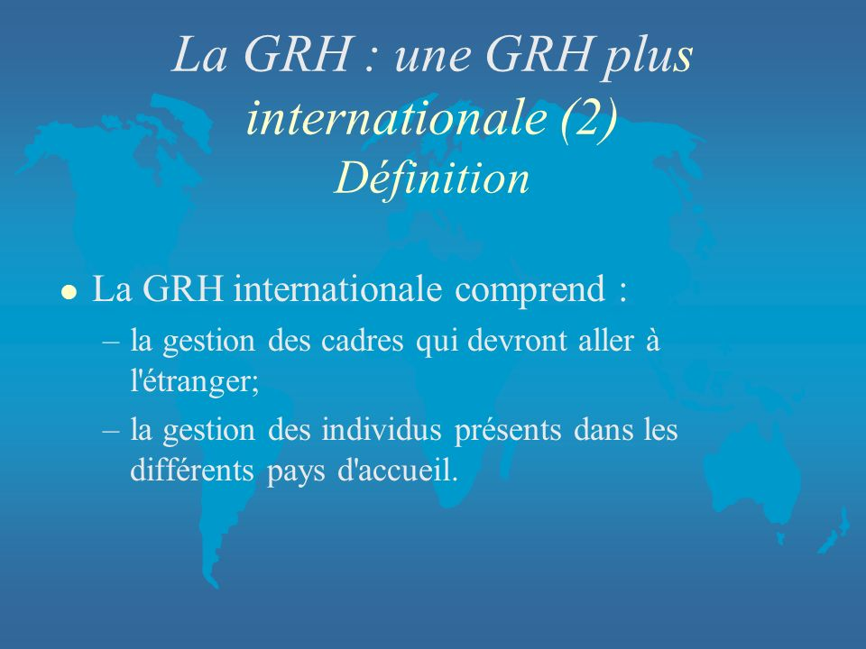La GRH : une GRH plus internationale (2) Définition