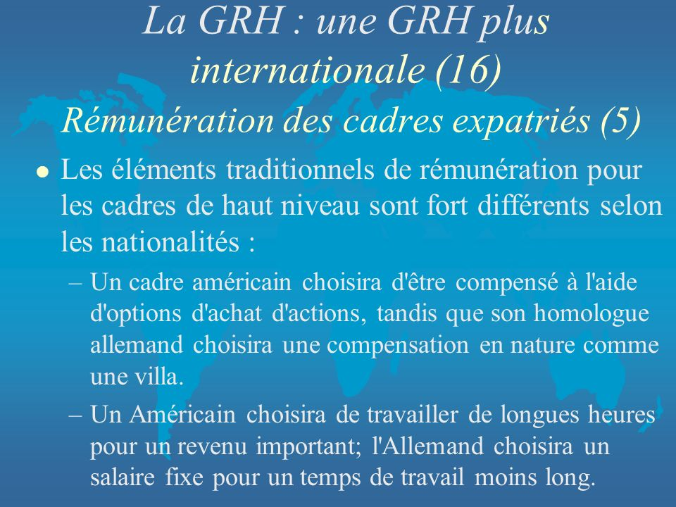 La GRH : une GRH plus internationale (16) Rémunération des cadres expatriés (5)