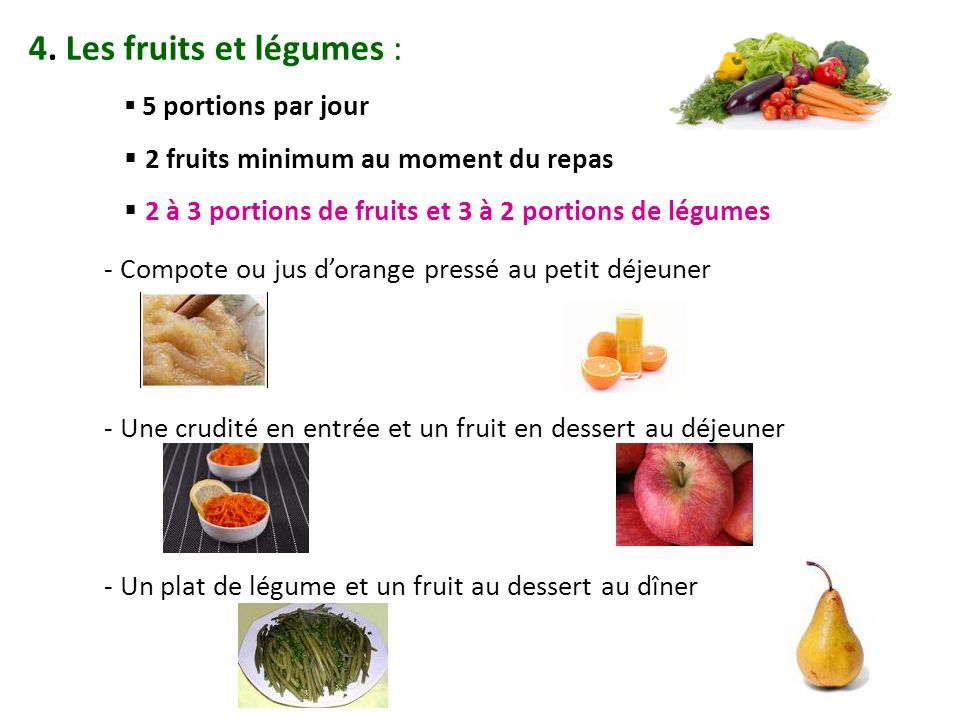 4. Les fruits et légumes : 2 fruits minimum au moment du repas
