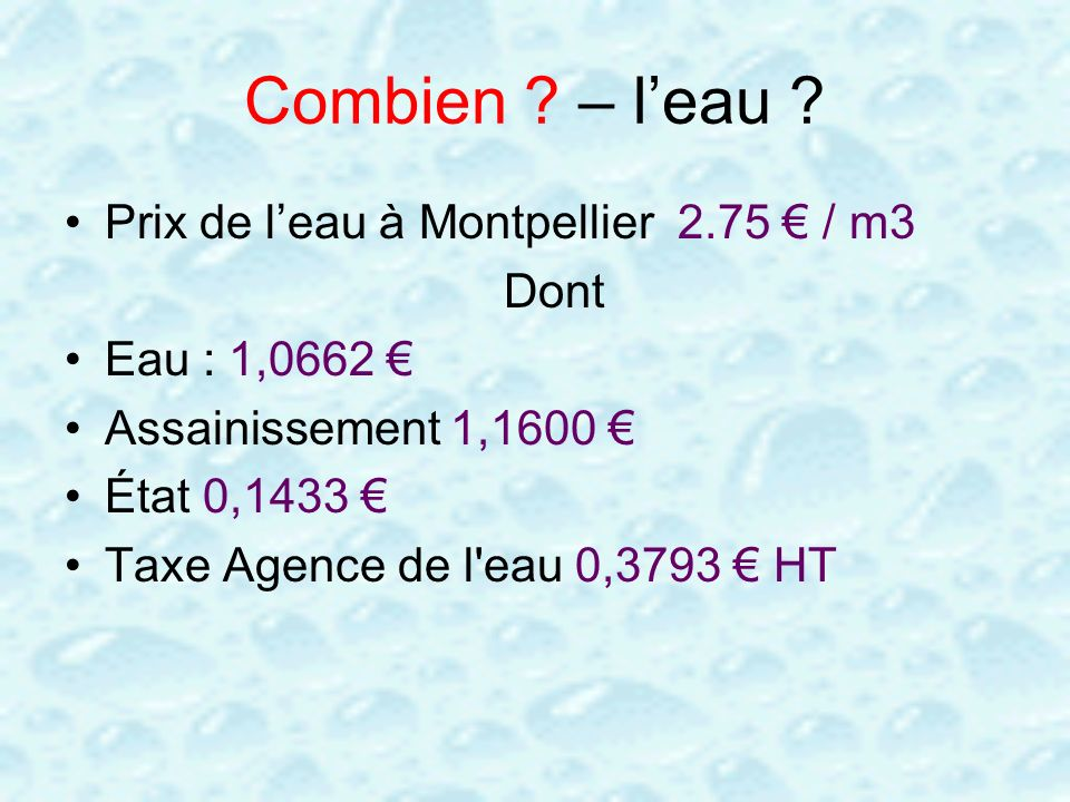 Combien – l'eau Prix de l'eau à Montpellier 2.75 € / m3 Dont