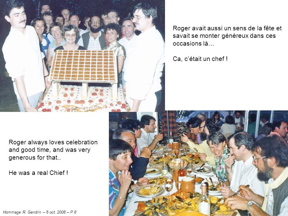 Roger avait aussi un sens de la fête et savait se monter généreux dans ces occasions là…