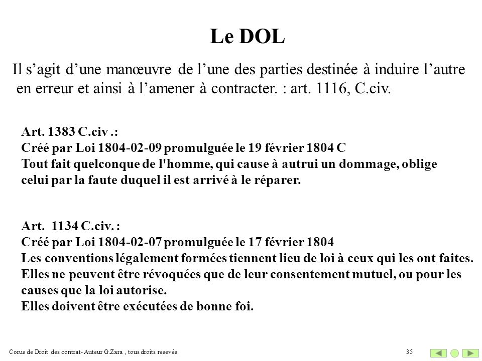 Le DOL Il s'agit d'une manœuvre de l'une des parties destinée à induire l'autre. en erreur et ainsi à l'amener à contracter. : art. 1116, C.civ.