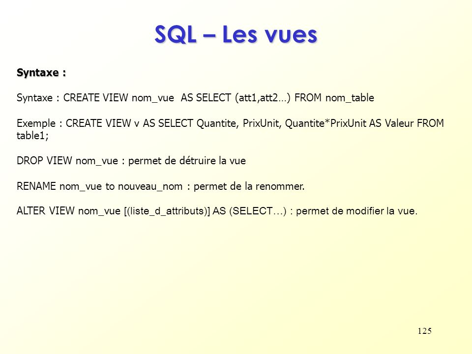 SQL – Les vues Syntaxe : Syntaxe : CREATE VIEW nom_vue AS SELECT (att1,att2…) FROM nom_table.