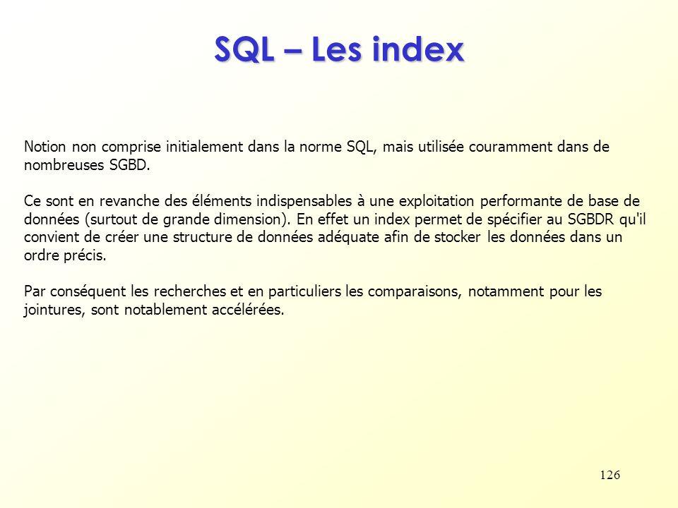 SQL – Les index Notion non comprise initialement dans la norme SQL, mais utilisée couramment dans de nombreuses SGBD.