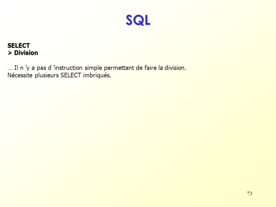 SQL SELECT.  Division. … Il n 'y a pas d 'instruction simple permettant de faire la division.