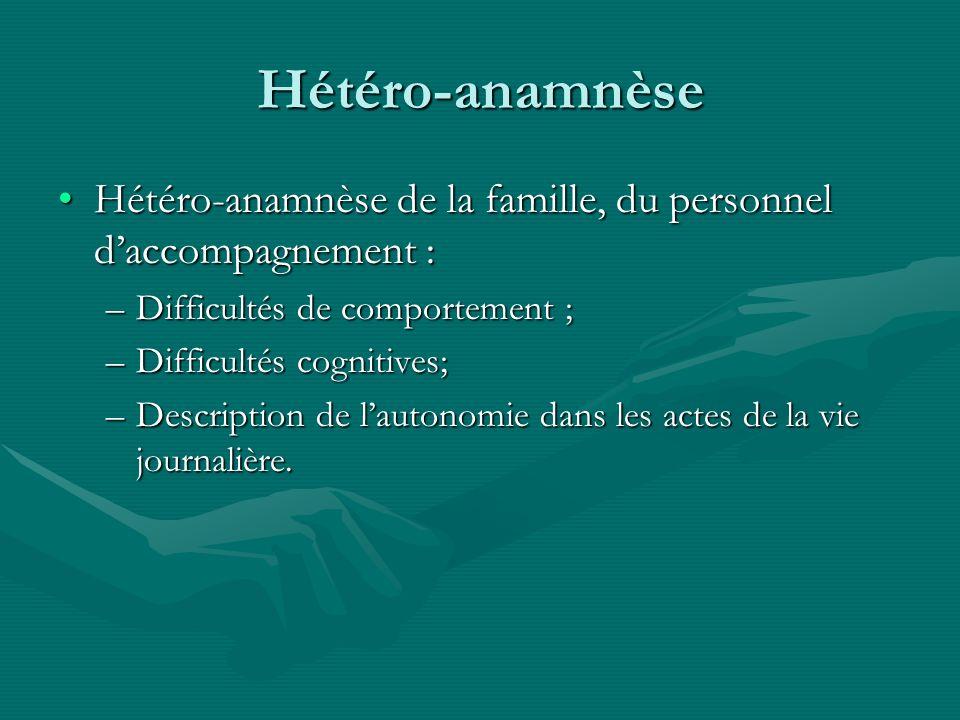 Hétéro-anamnèse Hétéro-anamnèse de la famille, du personnel d'accompagnement : Difficultés de comportement ;