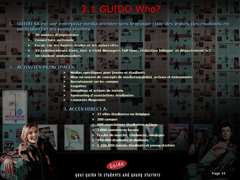 2.1 GUIDO Who GUIDO SA est une entreprise média orientée vers le groupe-cible des jeunes (les étudiants en particulier) et les young starters.