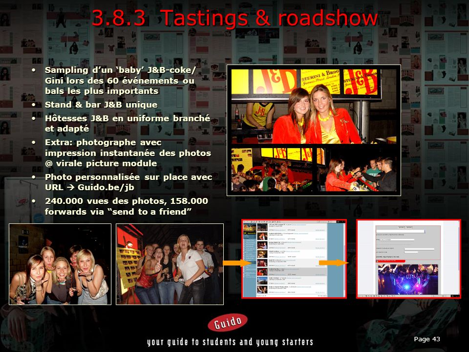 3.8.3 Tastings & roadshow Sampling d'un 'baby' J&B-coke/ Gini lors des 60 événements ou bals les plus importants.