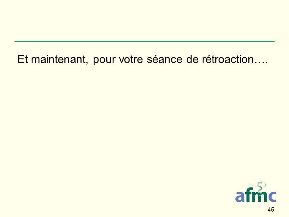 Et maintenant, pour votre séance de rétroaction….