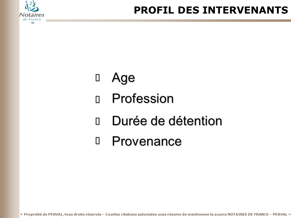 Age Profession Durée de détention Provenance PROFIL DES INTERVENANTS ð