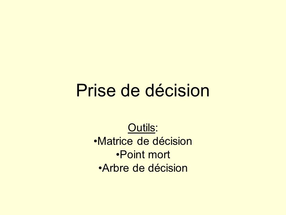 Outils: Matrice de décision Point mort Arbre de décision
