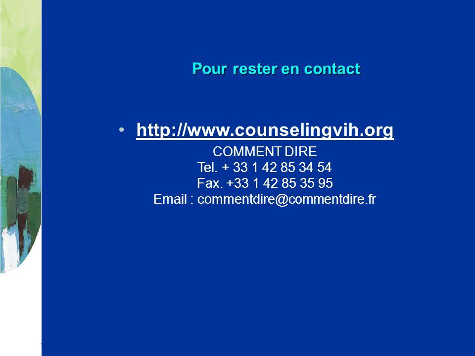 Pour rester en contact http://www.counselingvih.org COMMENT DIRE Tel.