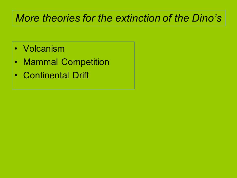 More theories for the extinction of the Dino's