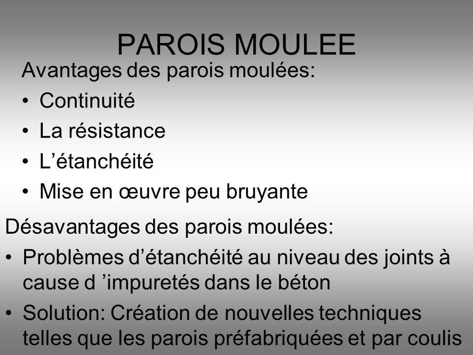 PAROIS MOULEE Avantages des parois moulées: Continuité La résistance
