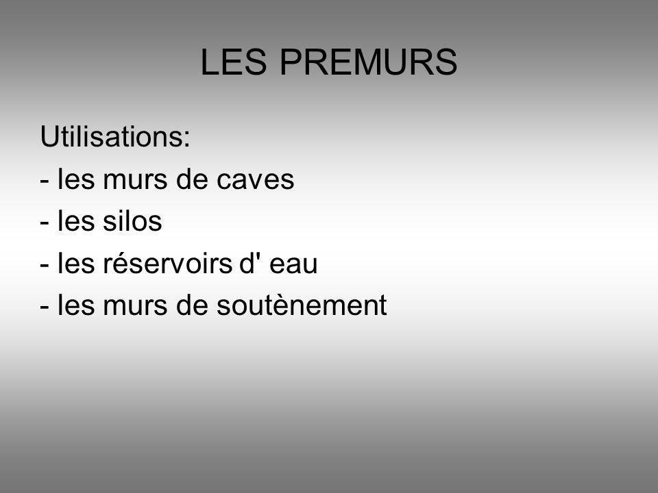 LES PREMURS Utilisations: - les murs de caves - les silos