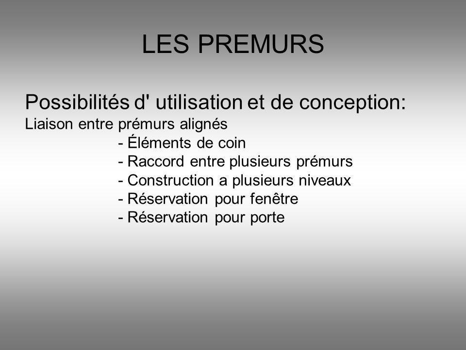 LES PREMURS Possibilités d utilisation et de conception: Liaison entre prémurs alignés. - Éléments de coin.