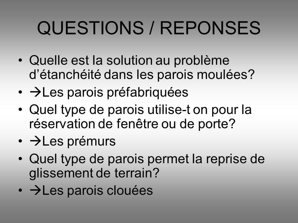 QUESTIONS / REPONSES Quelle est la solution au problème d'étanchéité dans les parois moulées Les parois préfabriquées.