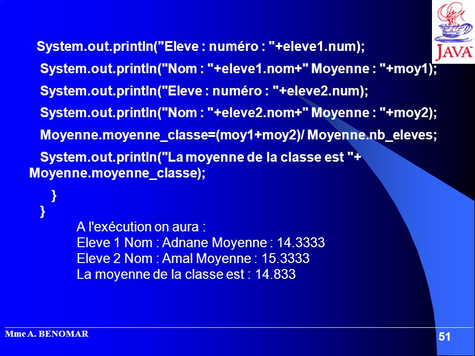 System.out.println( Eleve : numéro : +eleve1.num);